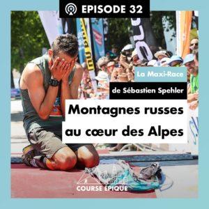 """#32 """"Montagnes russes au coeur des Alpes"""", la Maxi-Race de Sébastien Spehler"""